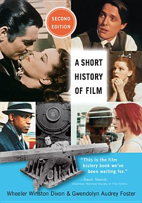 A Short History of Film By Dixon, Wheeler Winston/ Foster, Gwendolyn Audrey